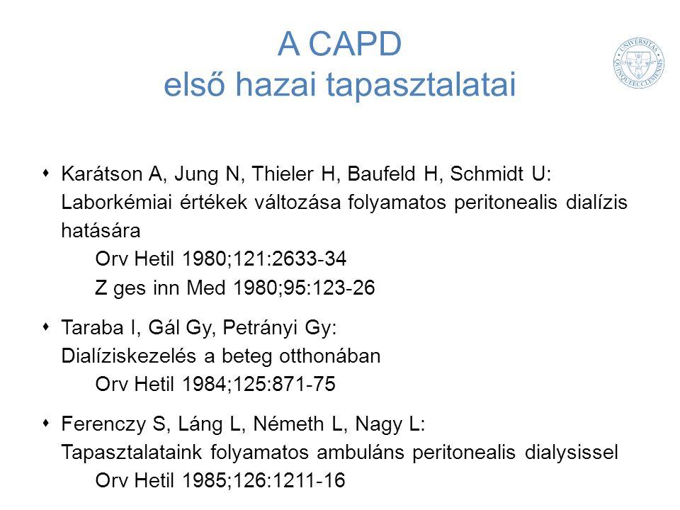 A CAPD első hazai tapasztalatai  Karátson A, Jung N, Thieler H, Baufeld H, Schmidt U: Laborkémiai értékek változása folyamatos peritonealis dialízis hatására Orv Hetil 1980;121:2633-34 Z ges inn Med 1980;95:123-26  Taraba I, Gál Gy, Petrányi Gy: Dialíziskezelés a beteg otthonában Orv Hetil 1984;125:871-75  Ferenczy S, Láng L, Németh L, Nagy L: Tapasztalataink folyamatos ambuláns peritonealis dialysissel Orv Hetil 1985;126:1211-16