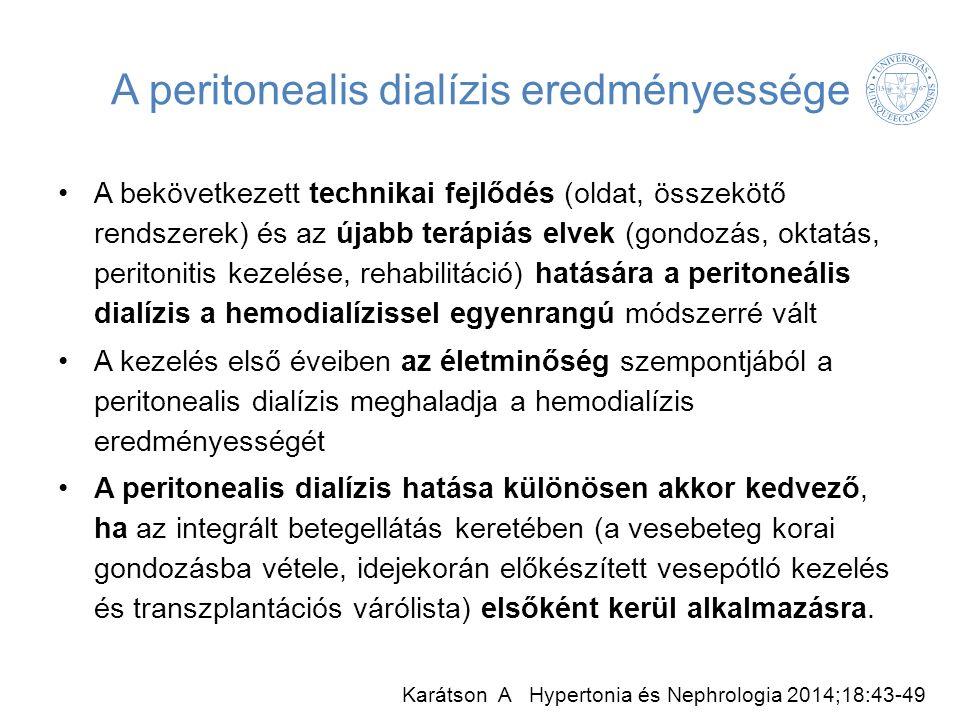 A peritonealis dialízis eredményessége A bekövetkezett technikai fejlődés (oldat, összekötő rendszerek) és az újabb terápiás elvek (gondozás, oktatás, peritonitis kezelése, rehabilitáció) hatására a peritoneális dialízis a hemodialízissel egyenrangú módszerré vált A kezelés első éveiben az életminőség szempontjából a peritonealis dialízis meghaladja a hemodialízis eredményességét A peritonealis dialízis hatása különösen akkor kedvező, ha az integrált betegellátás keretében (a vesebeteg korai gondozásba vétele, idejekorán előkészített vesepótló kezelés és transzplantációs várólista) elsőként kerül alkalmazásra.