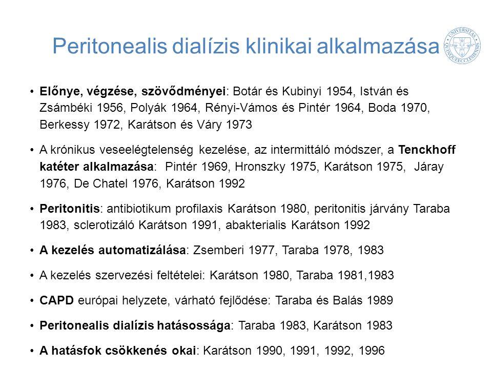 Peritonealis dialízis klinikai alkalmazása Előnye, végzése, szövődményei: Botár és Kubinyi 1954, István és Zsámbéki 1956, Polyák 1964, Rényi-Vámos és Pintér 1964, Boda 1970, Berkessy 1972, Karátson és Váry 1973 A krónikus veseelégtelenség kezelése, az intermittáló módszer, a Tenckhoff katéter alkalmazása: Pintér 1969, Hronszky 1975, Karátson 1975, Járay 1976, De Chatel 1976, Karátson 1992 Peritonitis: antibiotikum profilaxis Karátson 1980, peritonitis járvány Taraba 1983, sclerotizáló Karátson 1991, abakterialis Karátson 1992 A kezelés automatizálása: Zsemberi 1977, Taraba 1978, 1983 A kezelés szervezési feltételei: Karátson 1980, Taraba 1981,1983 CAPD európai helyzete, várható fejlődése: Taraba és Balás 1989 Peritonealis dialízis hatásossága: Taraba 1983, Karátson 1983 A hatásfok csökkenés okai: Karátson 1990, 1991, 1992, 1996