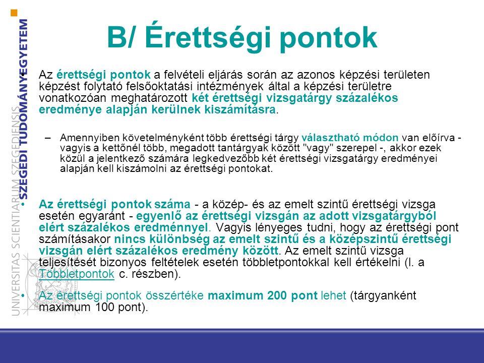 B/ Érettségi pontok Az érettségi pontok a felvételi eljárás során az azonos képzési területen képzést folytató felsőoktatási intézmények által a képzé