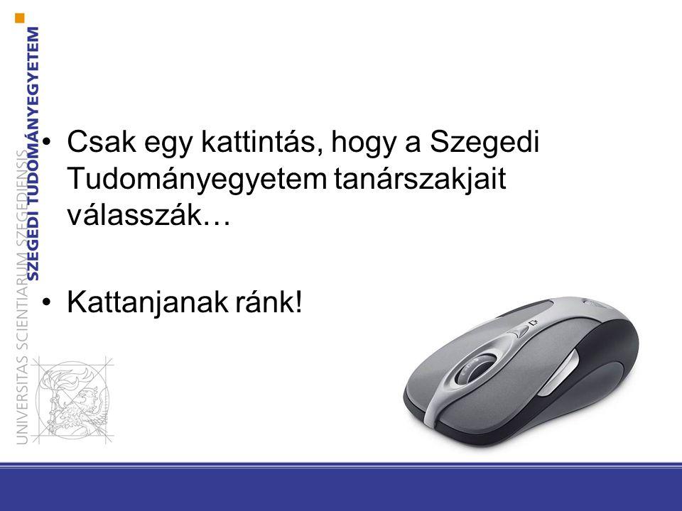 Csak egy kattintás, hogy a Szegedi Tudományegyetem tanárszakjait válasszák… Kattanjanak ránk!