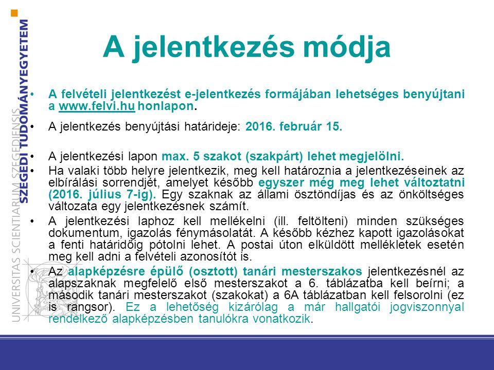 A jelentkezés módja A felvételi jelentkezést e-jelentkezés formájában lehetséges benyújtani a www.felvi.hu honlapon.www.felvi.hu A jelentkezés benyújtási határideje: 2016.