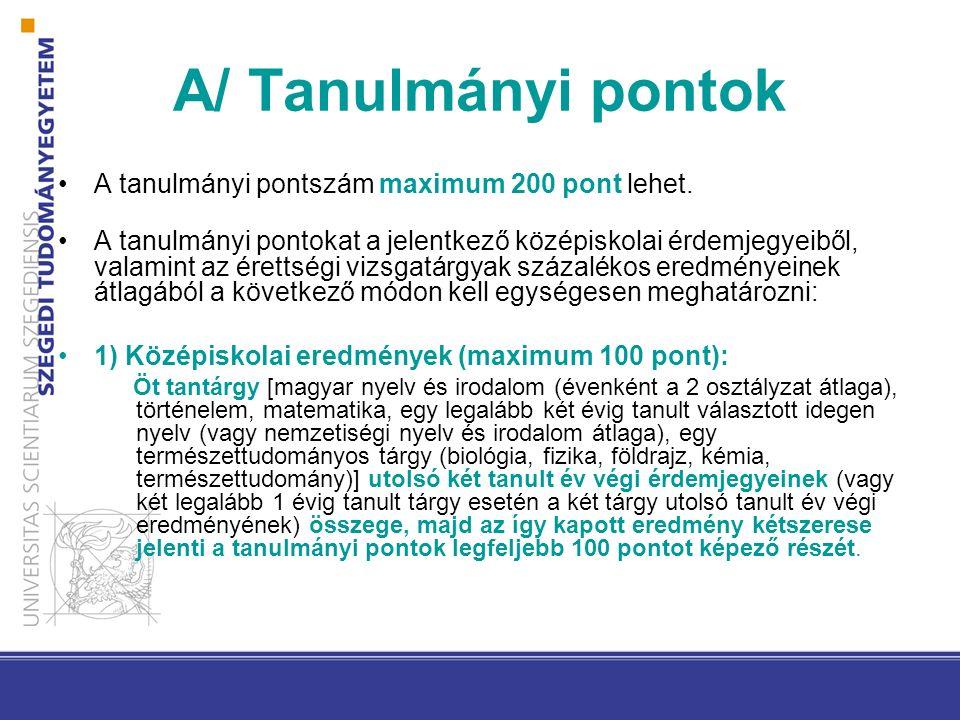 A/ Tanulmányi pontok A tanulmányi pontszám maximum 200 pont lehet.