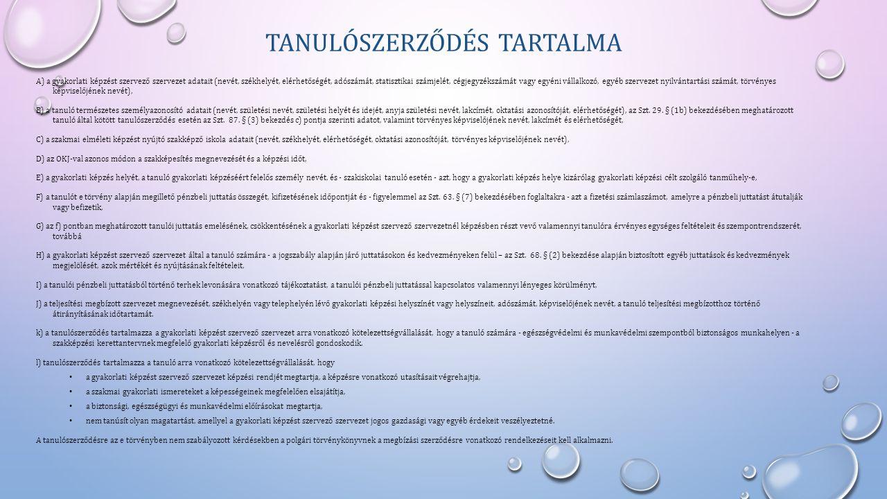 TANULÓSZERZŐDÉS TARTALMA A) a gyakorlati képzést szervező szervezet adatait (nevét, székhelyét, elérhetőségét, adószámát, statisztikai számjelét, cégj