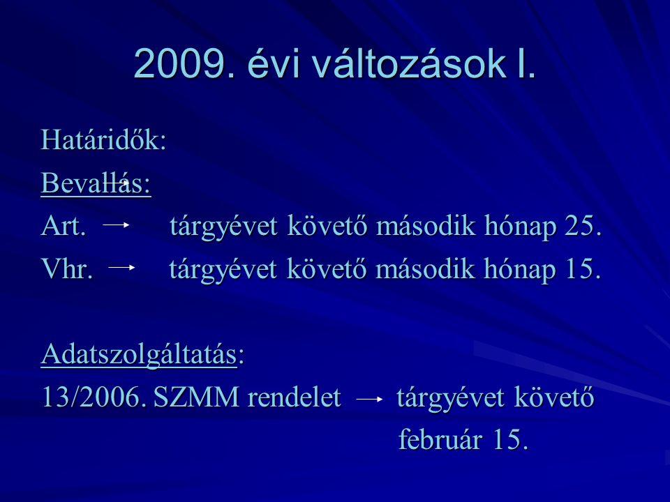 2009. évi változások I. Határidők:Bevallás: Art.