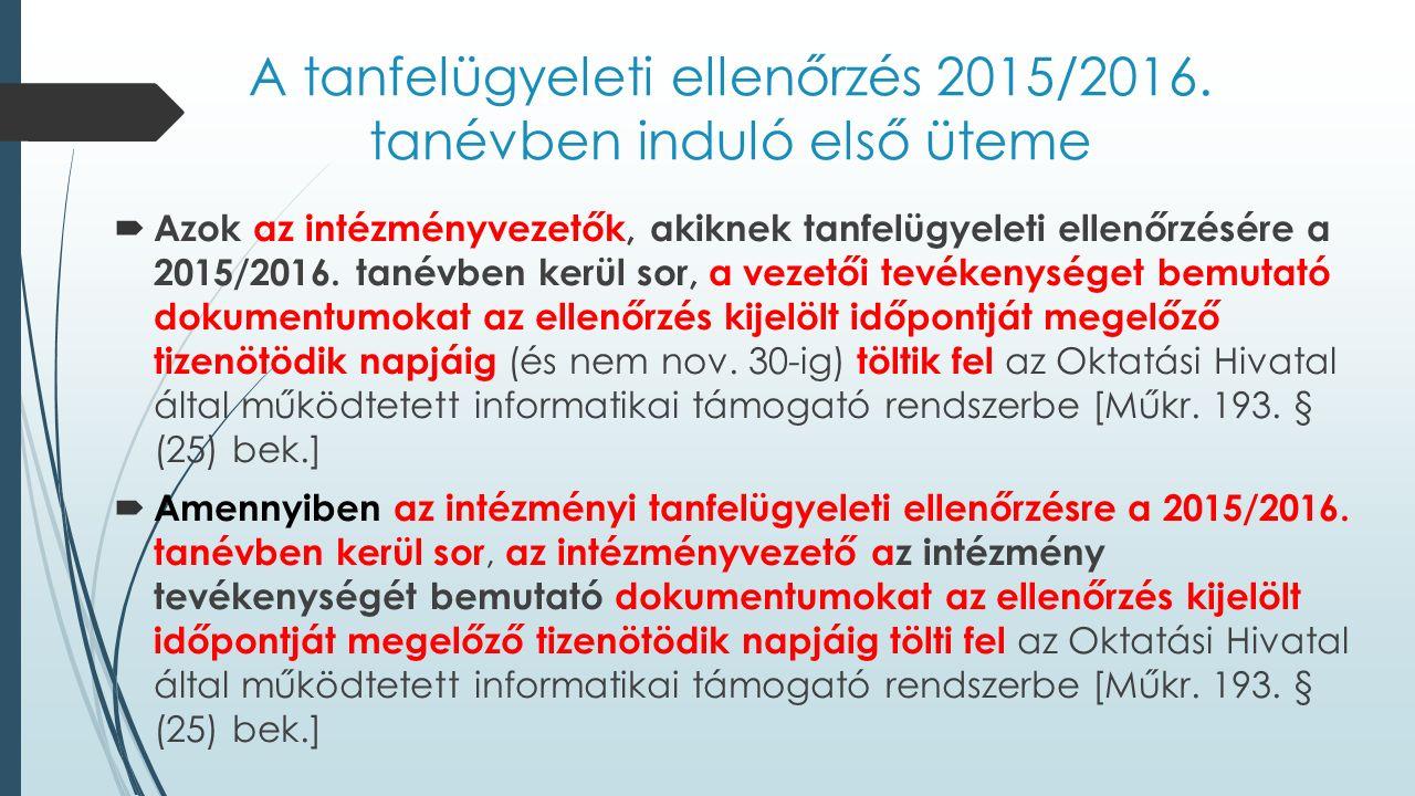 A tanfelügyeleti ellenőrzés 2015/2016. tanévben induló első üteme  Azok az intézményvezetők, akiknek tanfelügyeleti ellenőrzésére a 2015/2016. tanévb