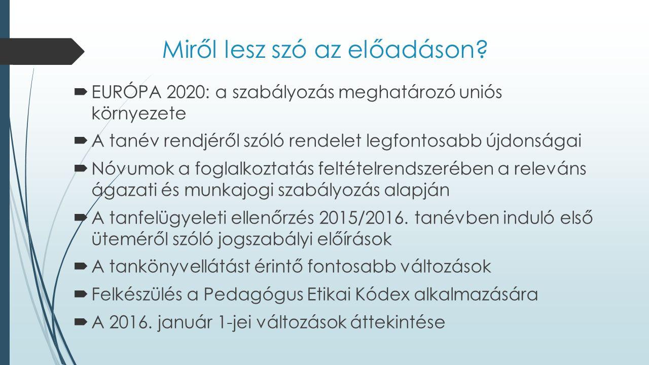Miről lesz szó az előadáson?  EURÓPA 2020: a szabályozás meghatározó uniós környezete  A tanév rendjéről szóló rendelet legfontosabb újdonságai  Nó