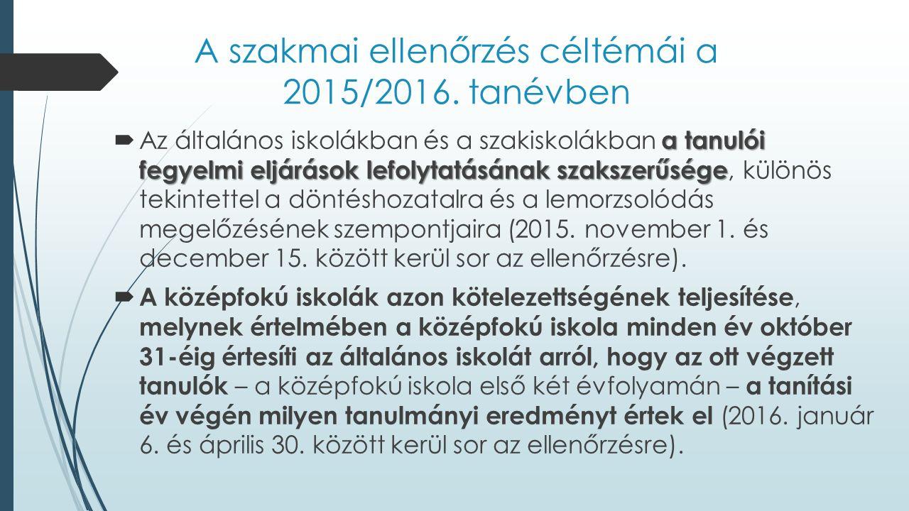 A szakmai ellenőrzés céltémái a 2015/2016. tanévben a tanulói fegyelmi eljárások lefolytatásának szakszerűsége  Az általános iskolákban és a szakisko