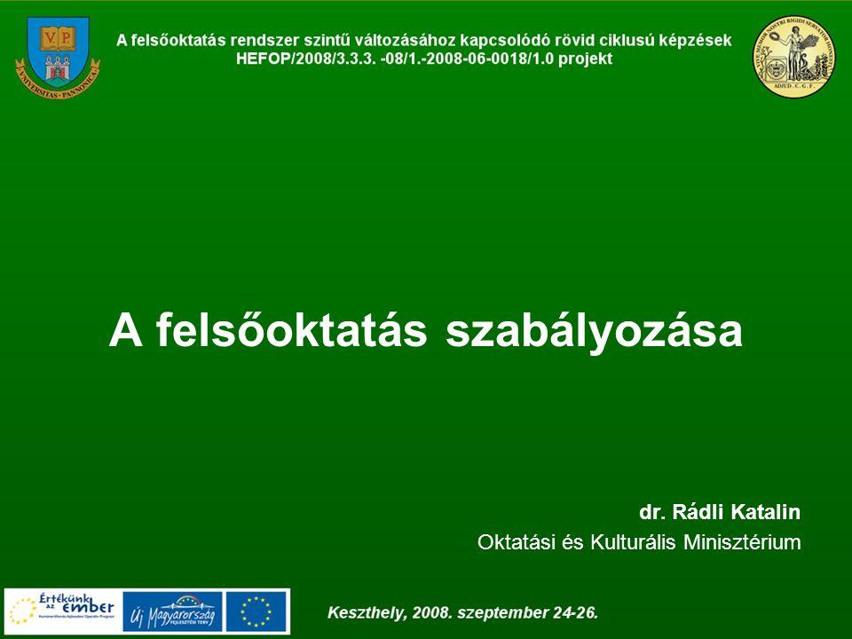 A felsőoktatás szabályozása dr. Rádli Katalin Oktatási és Kulturális Minisztérium