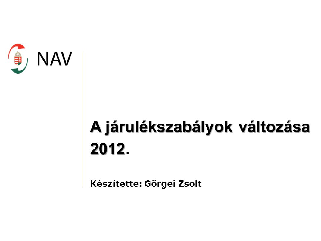 A járulékszabályok változása 2012 2012. Készítette: Görgei Zsolt