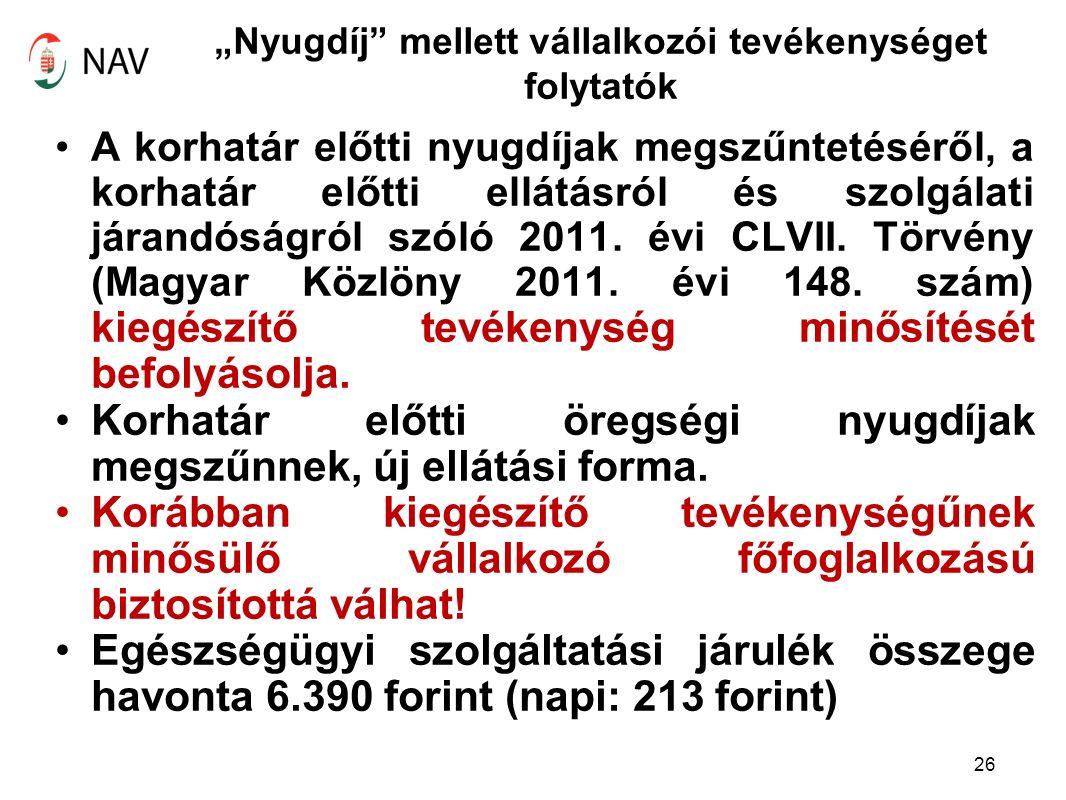 """""""Nyugdíj mellett vállalkozói tevékenységet folytatók A korhatár előtti nyugdíjak megszűntetéséről, a korhatár előtti ellátásról és szolgálati járandóságról szóló 2011."""