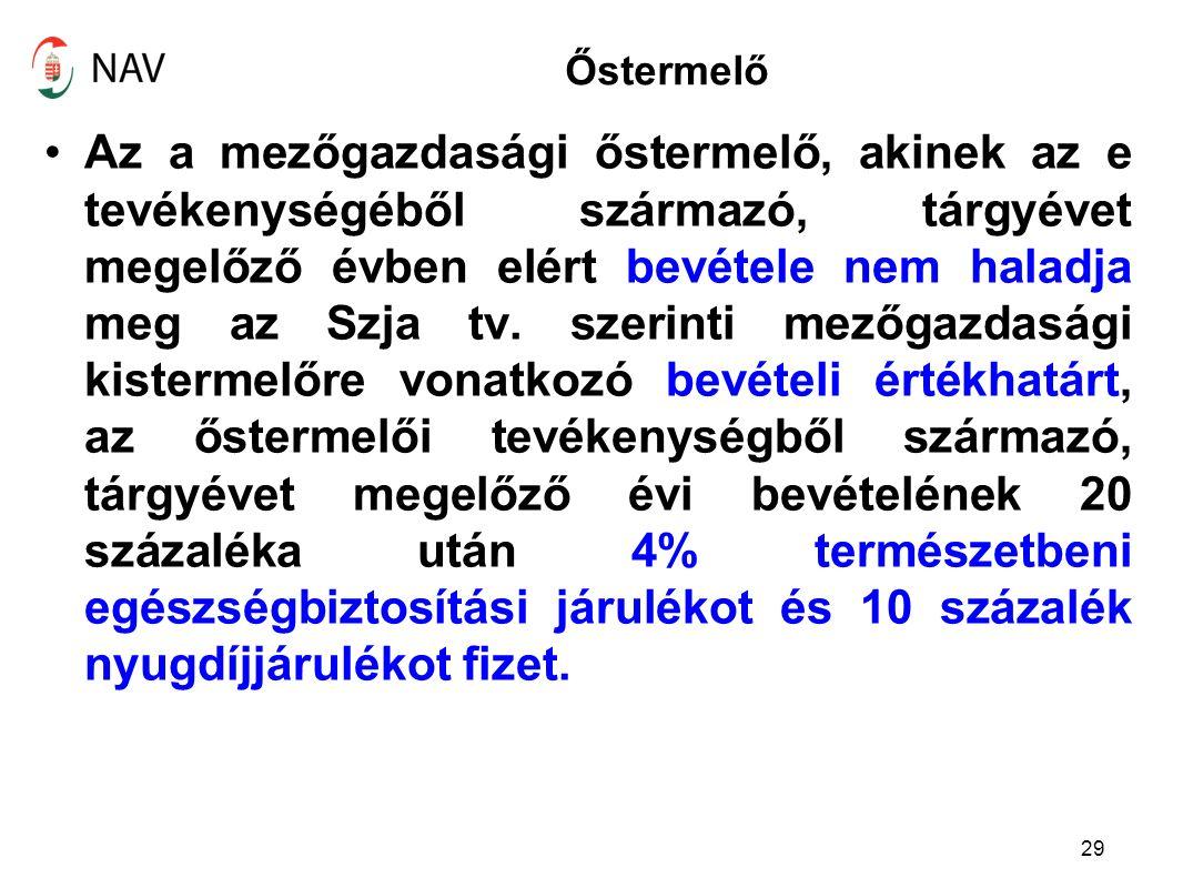 Őstermelő Az a mezőgazdasági őstermelő, akinek az e tevékenységéből származó, tárgyévet megelőző évben elért bevétele nem haladja meg az Szja tv.