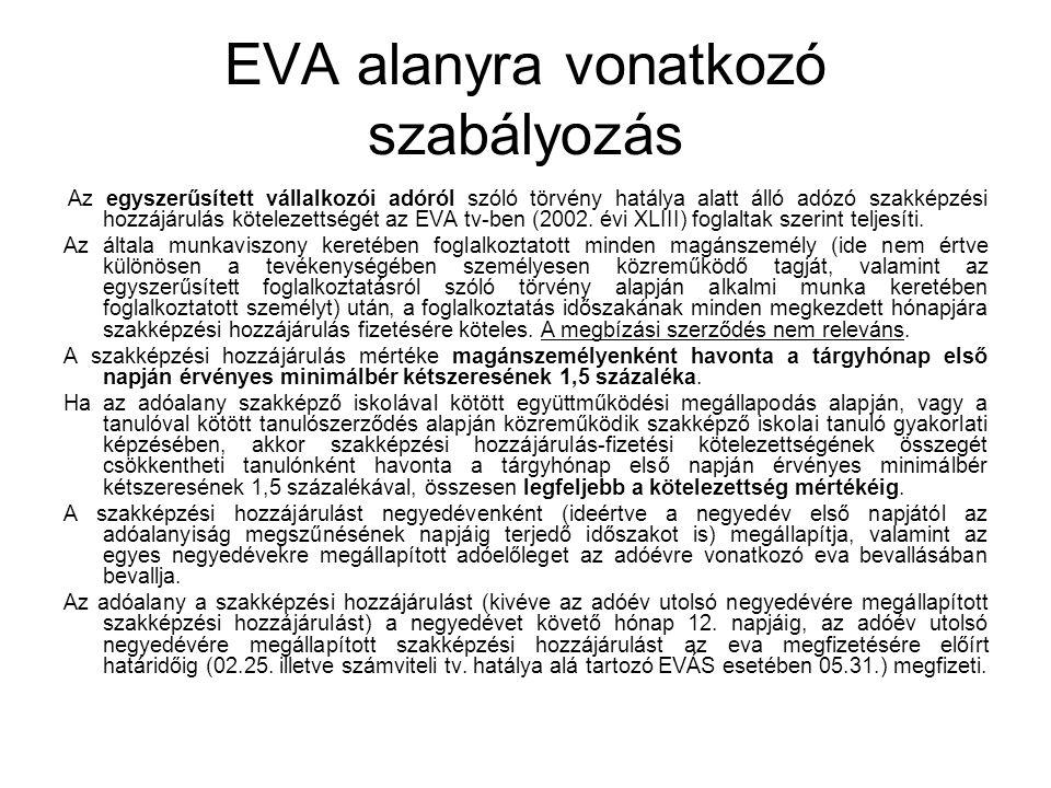 EVA alanyra vonatkozó szabályozás Az egyszerűsített vállalkozói adóról szóló törvény hatálya alatt álló adózó szakképzési hozzájárulás kötelezettségét az EVA tv-ben (2002.