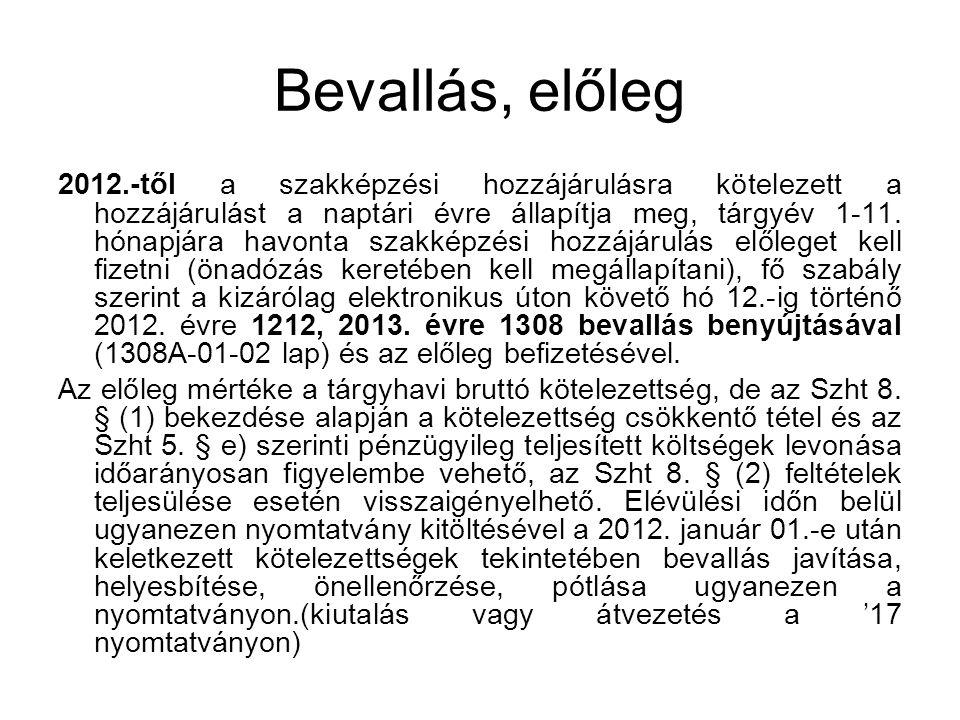 Bevallás, előleg 2012.-től a szakképzési hozzájárulásra kötelezett a hozzájárulást a naptári évre állapítja meg, tárgyév 1-11.