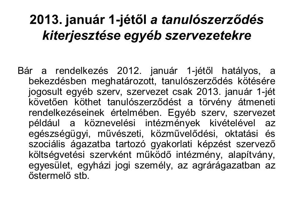 2013. január 1-jétől a tanulószerződés kiterjesztése egyéb szervezetekre Bár a rendelkezés 2012.