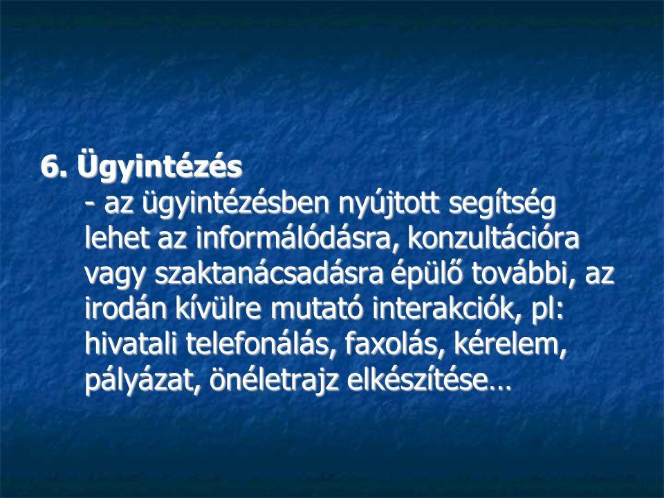 6. Ügyintézés - az ügyintézésben nyújtott segítség lehet az informálódásra, konzultációra vagy szaktanácsadásra épülő további, az irodán kívülre mutat