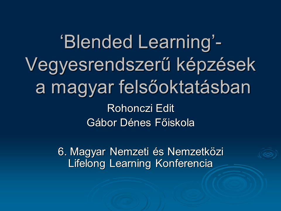'Blended Learning'- Vegyesrendszerű képzések a magyar felsőoktatásban Rohonczi Edit Gábor Dénes Főiskola 6.