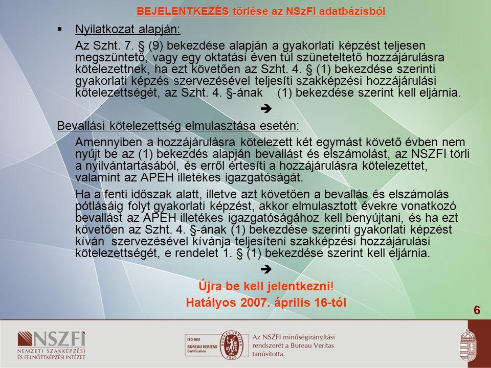 6 BEJELENTKEZÉS törlése az NSzFI adatbázisból  Nyilatkozat alapján: Az Szht. 7. § (9) bekezdése alapján a gyakorlati képzést teljesen megszüntető, va