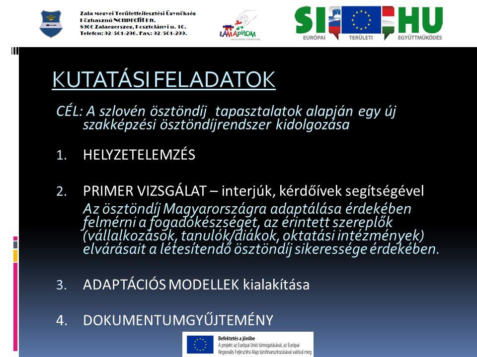 KUTATÁSI FELADATOK CÉL: A szlovén ösztöndíj tapasztalatok alapján egy új szakképzési ösztöndíjrendszer kidolgozása 1.