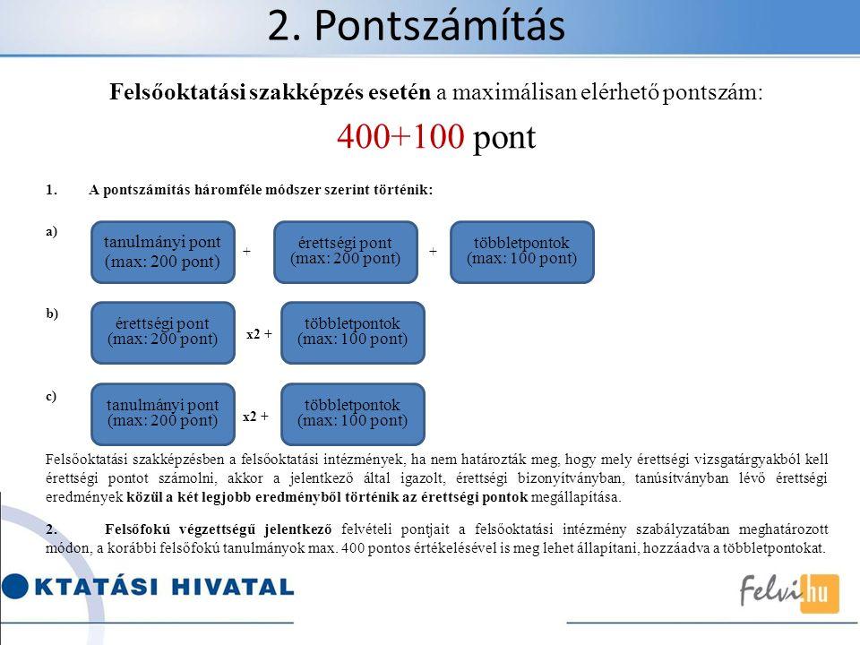 2. Pontszámítás Felsőoktatási szakképzés esetén a maximálisan elérhető pontszám: 400+100 pont 1.A pontszámítás háromféle módszer szerint történik: a)