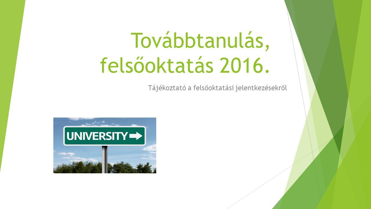 Továbbtanulás, felsőoktatás 2016. Tájékoztató a felsőoktatási jelentkezésekről
