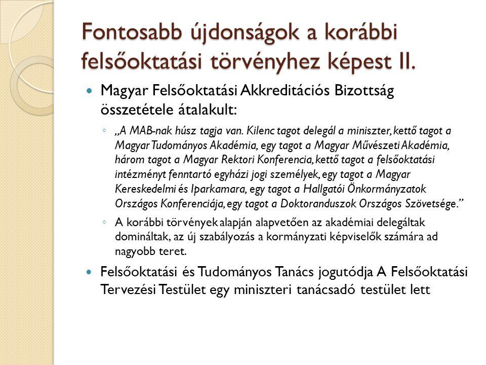 """Fontosabb újdonságok a korábbi felsőoktatási törvényhez képest II. Magyar Felsőoktatási Akkreditációs Bizottság összetétele átalakult: ◦ """"A MAB-nak hú"""