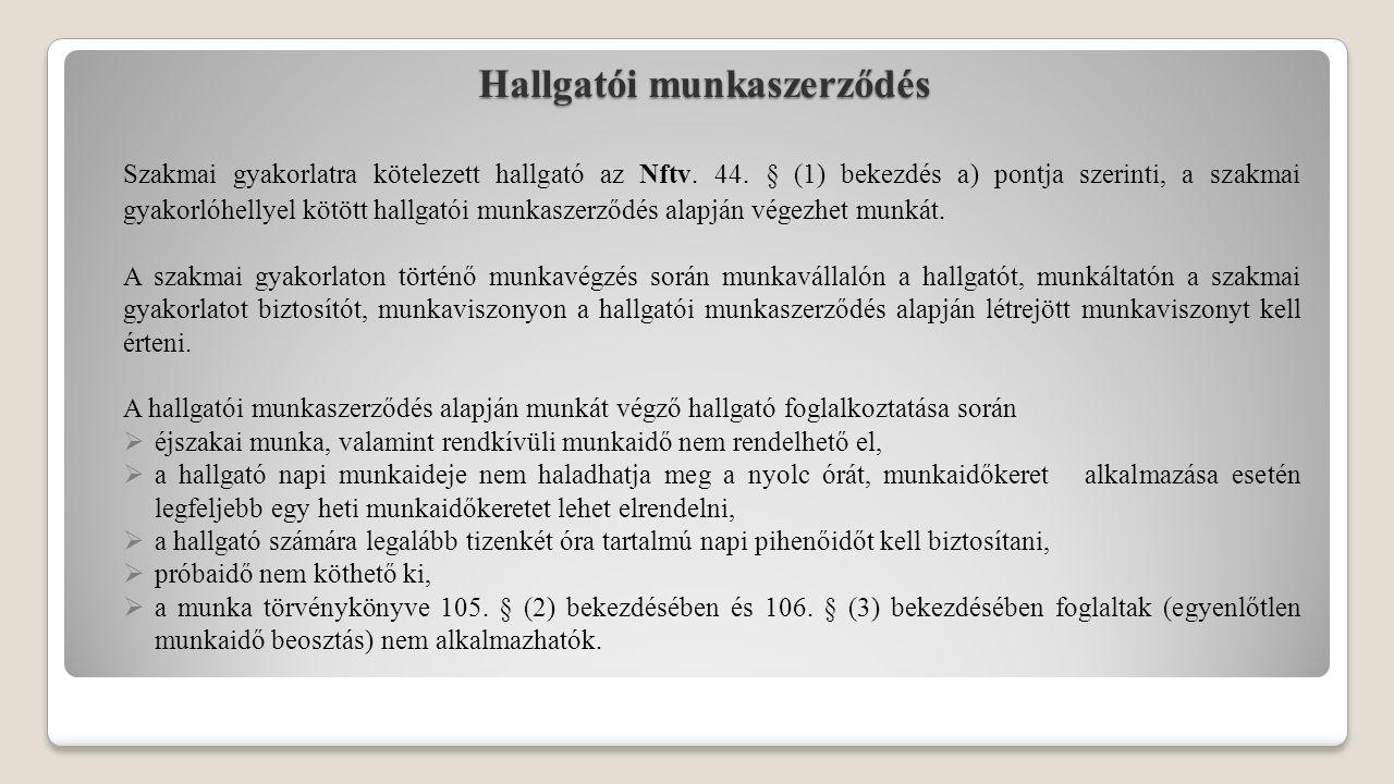 Hallgatói munkaszerződés Szakmai gyakorlatra kötelezett hallgató az Nftv. 44. § (1) bekezdés a) pontja szerinti, a szakmai gyakorlóhellyel kötött hall