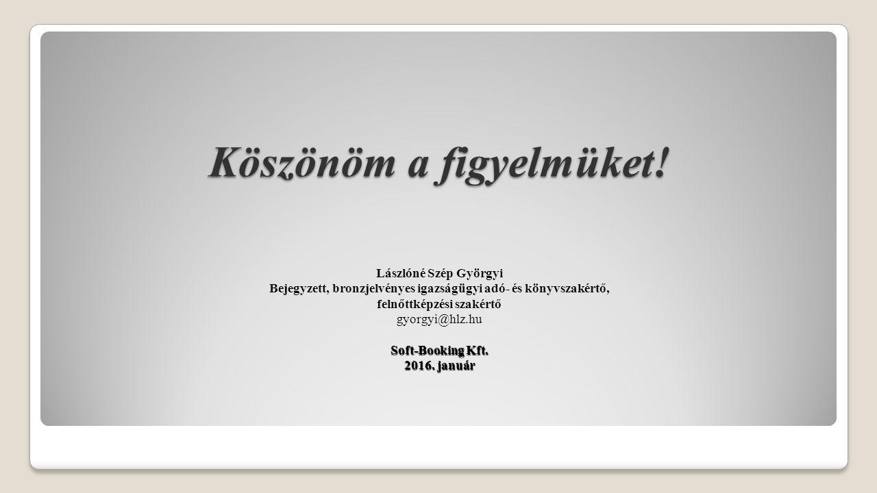 Köszönöm a figyelmüket! Lászlóné Szép Györgyi Bejegyzett, bronzjelvényes igazságügyi adó- és könyvszakértő, felnőttképzési szakértő gyorgyi@hlz.hu Sof