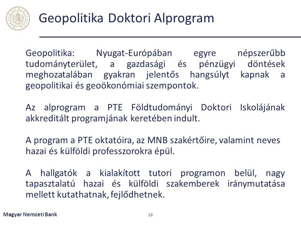 Geopolitika Doktori Alprogram Geopolitika: Nyugat-Európában egyre népszerűbb tudományterület, a gazdasági és pénzügyi döntések meghozatalában gyakran jelentős hangsúlyt kapnak a geopolitikai és geoökonómiai szempontok.