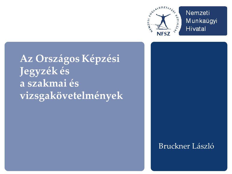 Az Országos Képzési Jegyzék és a szakmai és vizsgakövetelmények Bruckner László