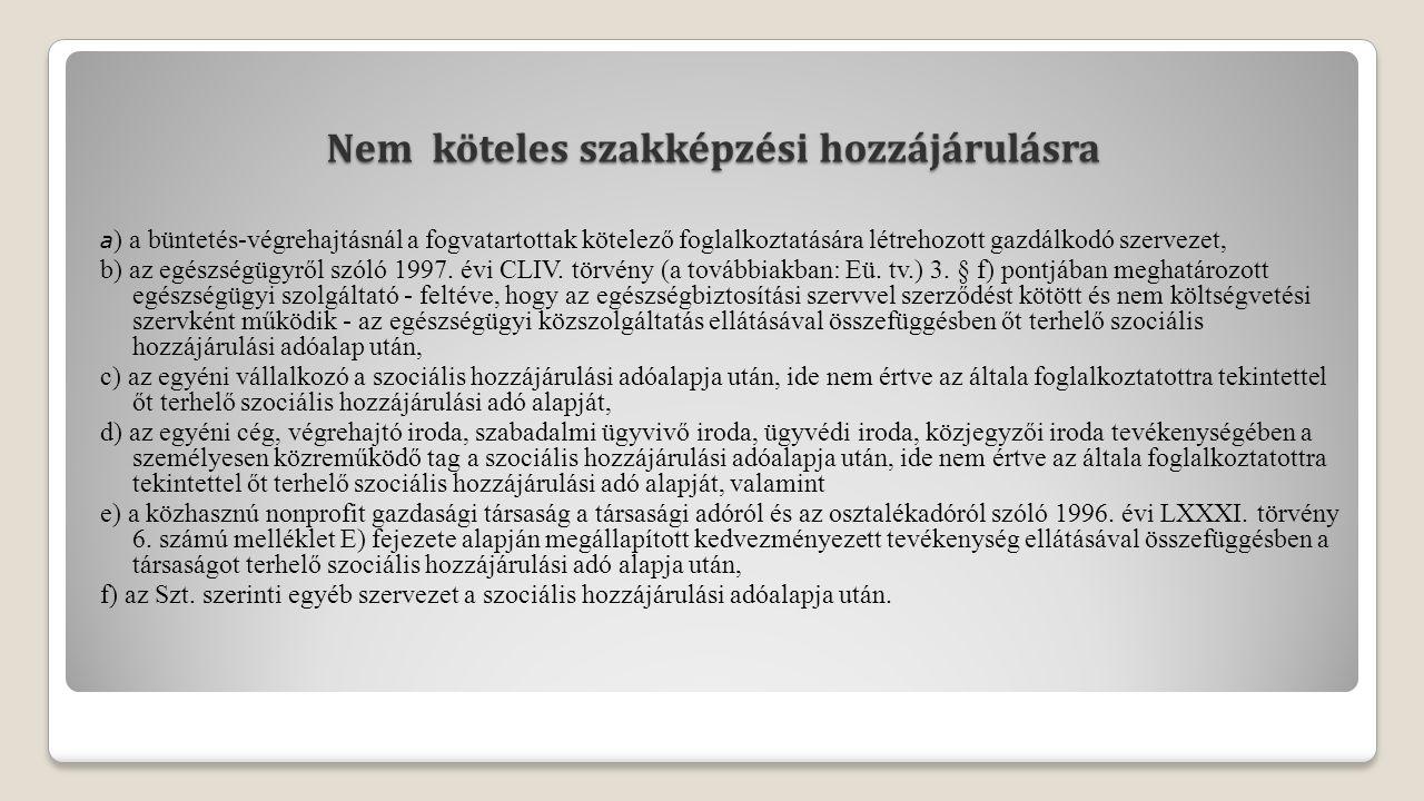 Nem köteles szakképzési hozzájárulásra a ) a büntetés-végrehajtásnál a fogvatartottak kötelező foglalkoztatására létrehozott gazdálkodó szervezet, b) az egészségügyről szóló 1997.