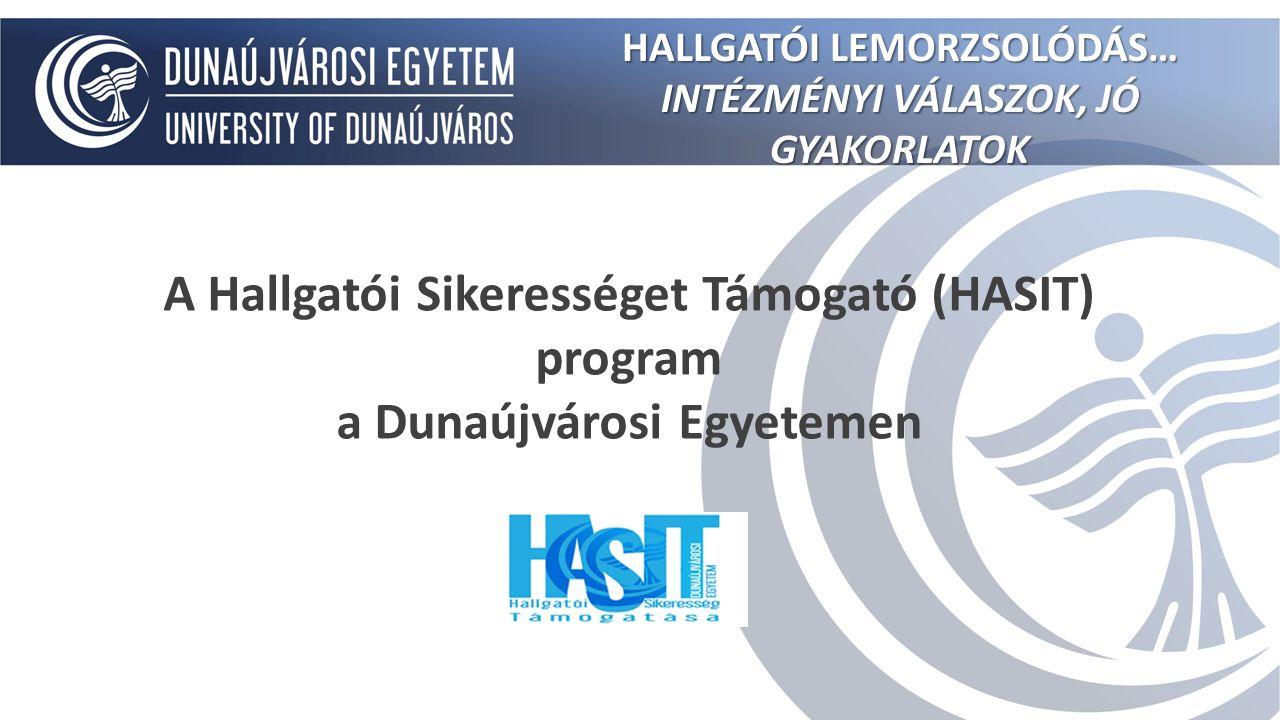 A Hallgatói Sikerességet Támogató (HASIT) program a Dunaújvárosi Egyetemen HALLGATÓI LEMORZSOLÓDÁS… INTÉZMÉNYI VÁLASZOK, JÓ GYAKORLATOK