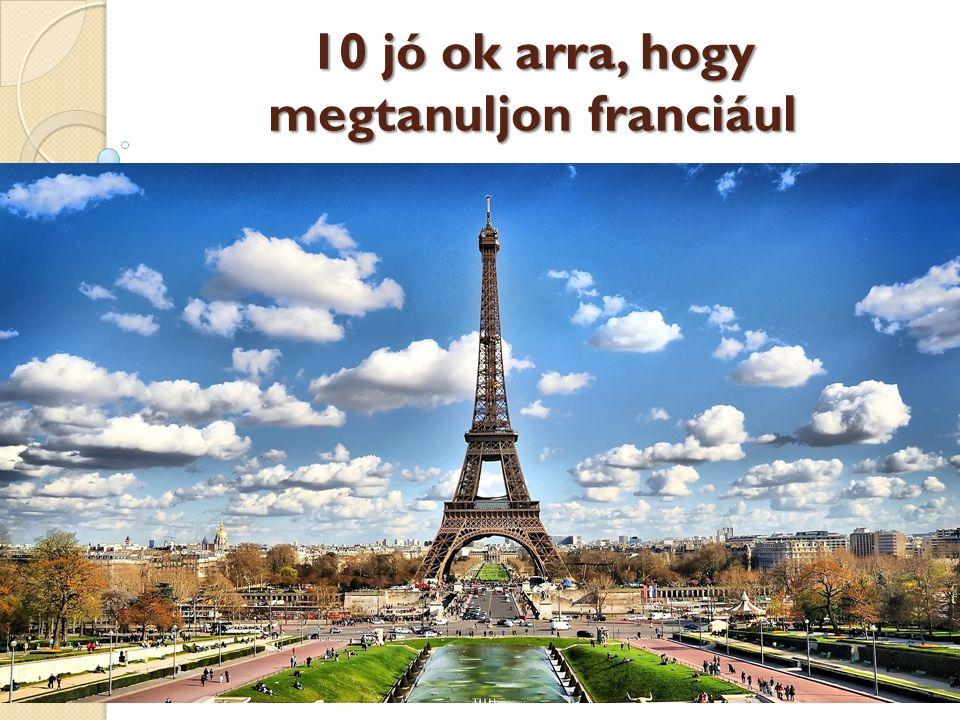10 jó ok arra, hogy megtanuljon franciául