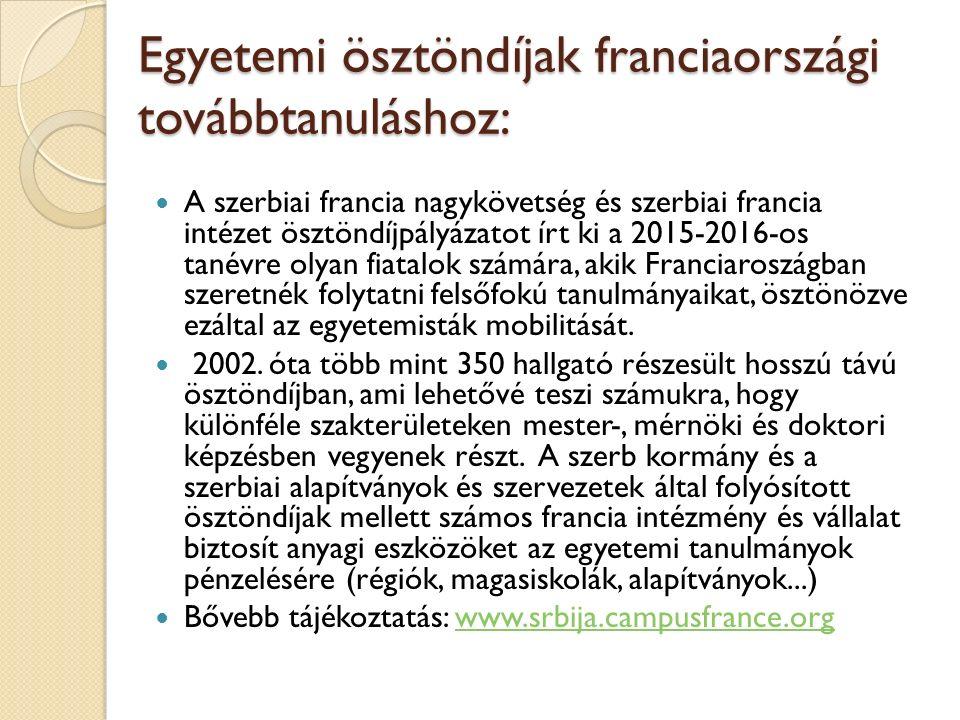 Egyetemi ösztöndíjak franciaországi továbbtanuláshoz: A szerbiai francia nagykövetség és szerbiai francia intézet ösztöndíjpályázatot írt ki a 2015-2016-os tanévre olyan fiatalok számára, akik Franciaroszágban szeretnék folytatni felsőfokú tanulmányaikat, ösztönözve ezáltal az egyetemisták mobilitását.