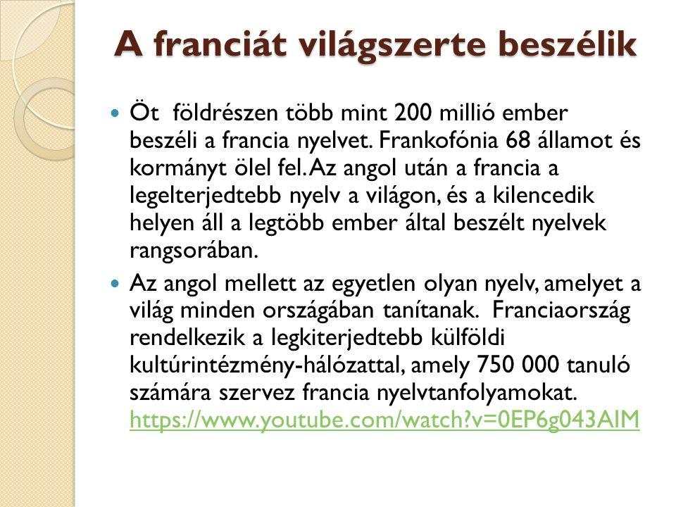 A franciát világszerte beszélik Öt földrészen több mint 200 millió ember beszéli a francia nyelvet.