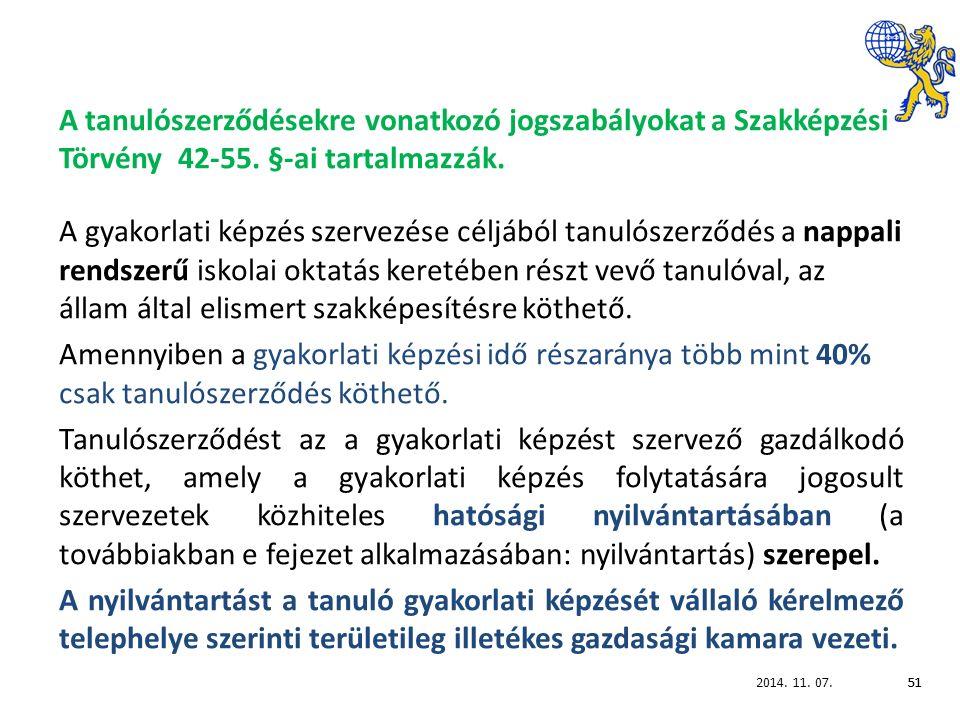 2014. 11. 07.51 A tanulószerződésekre vonatkozó jogszabályokat a Szakképzési Törvény 42-55.