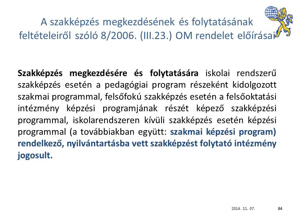 2014. 11. 07.84 A szakképzés megkezdésének és folytatásának feltételeiről szóló 8/2006.
