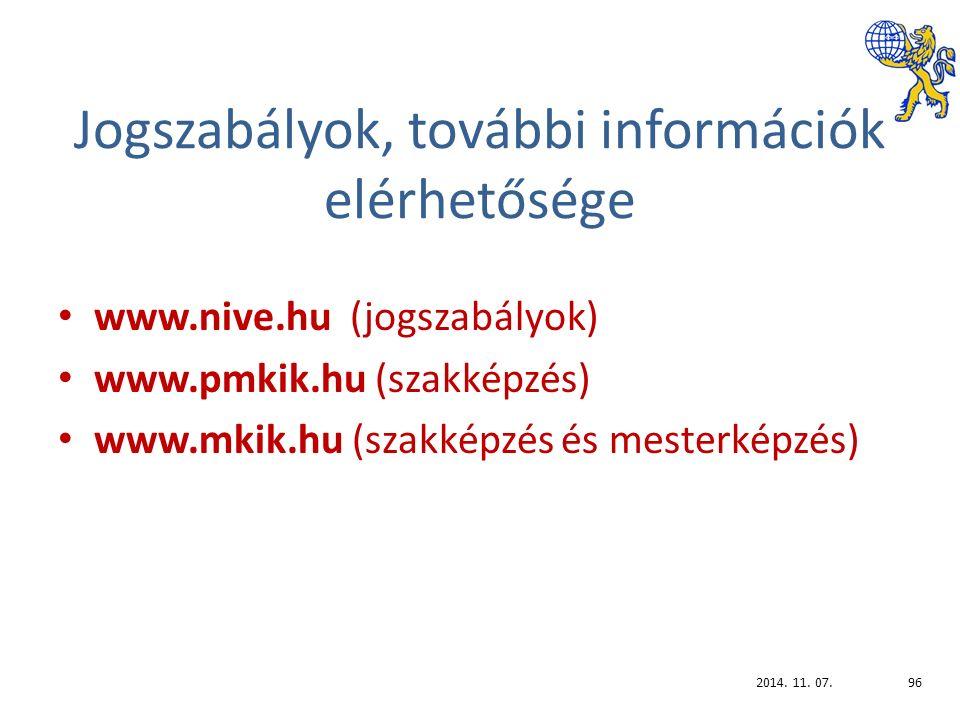 Jogszabályok, további információk elérhetősége www.nive.hu (jogszabályok) www.pmkik.hu (szakképzés) www.mkik.hu (szakképzés és mesterképzés) 2014.
