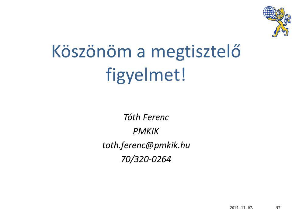Köszönöm a megtisztelő figyelmet. Tóth Ferenc PMKIK toth.ferenc@pmkik.hu 70/320-0264 2014.
