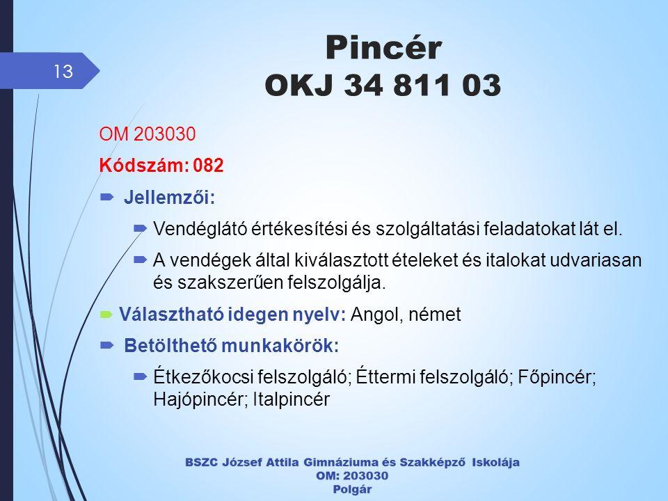 Pincér OKJ 34 811 03 13 OM 203030 Kódszám: 082  Jellemzői:  Vendéglátó értékesítési és szolgáltatási feladatokat lát el.
