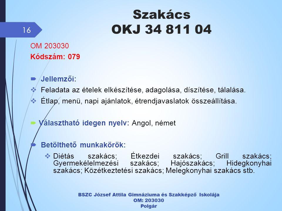 Szakács OKJ 34 811 04 16 OM 203030 Kódszám: 079  Jellemzői:  Feladata az ételek elkészítése, adagolása, díszítése, tálalása.