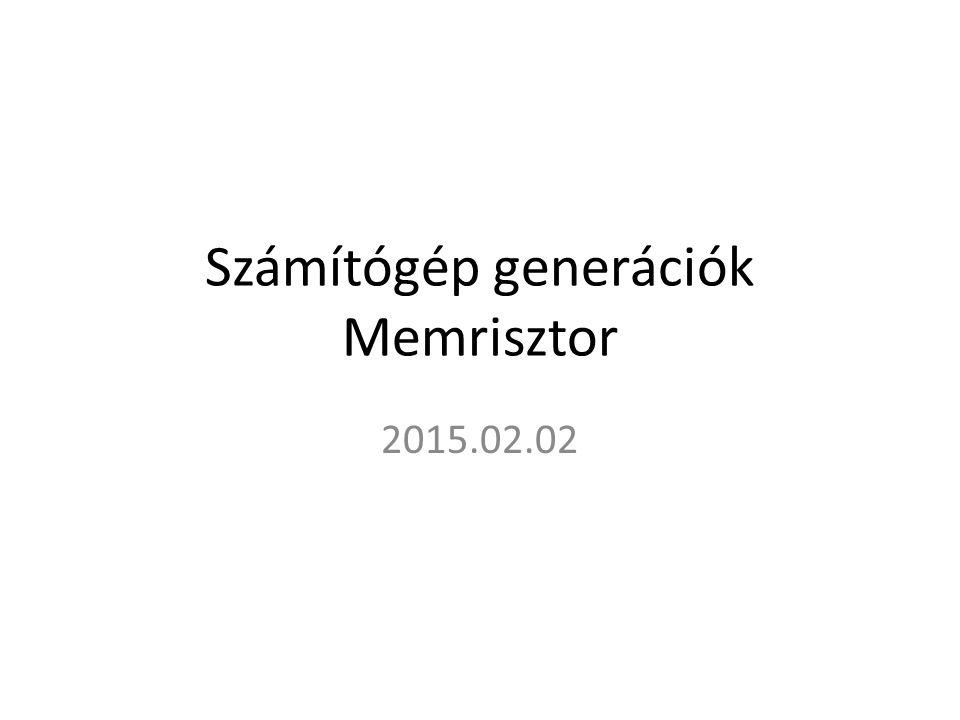 Számítógép generációk Memrisztor 2015.02.02
