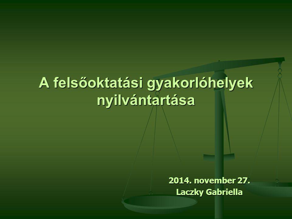 A felsőoktatási gyakorlóhelyek nyilvántartása 2014. november 27. Laczky Gabriella