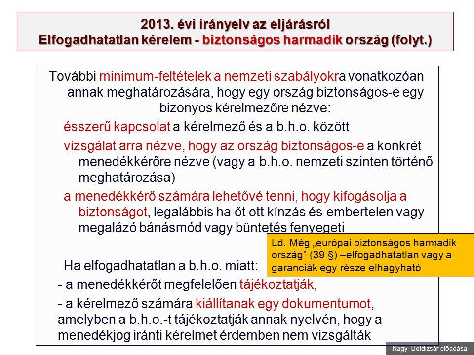 Nagy Boldizsár előadása 2013. évi irányelv az eljárásról Elfogadhatatlan kérelem - biztonságos harmadik ország (folyt.) További minimum-feltételek a n