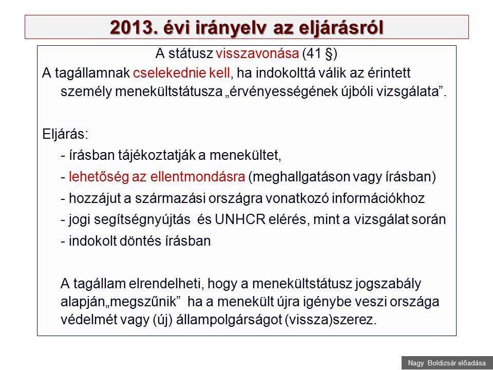 Nagy Boldizsár előadása 2013. évi irányelv az eljárásról A státusz visszavonása (41 §) A tagállamnak cselekednie kell, ha indokolttá válik az érintett