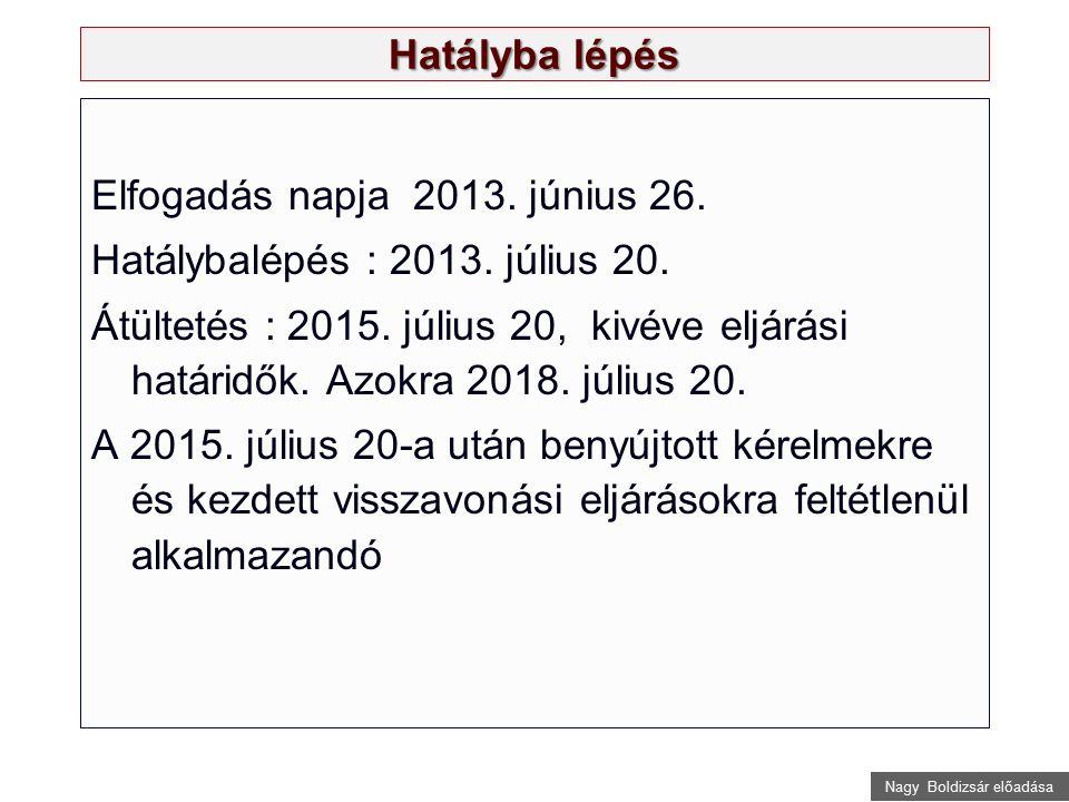 Nagy Boldizsár előadása Elfogadás napja 2013. június 26. Hatálybalépés : 2013. július 20. Átültetés : 2015. július 20, kivéve eljárási határidők. Azok