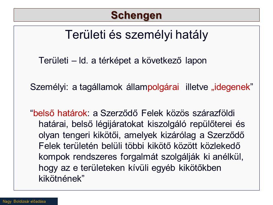 Nagy Boldizsár előadása Schengen Területi és személyi hatály Területi – ld. a térképet a következő lapon Személyi: a tagállamok állampolgárai illetve