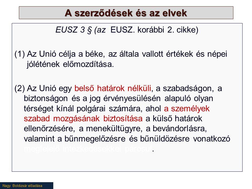 Nagy Boldizsár előadása A szerződések és az elvek EUSZ 3 § (az EUSZ. korábbi 2. cikke) (1)Az Unió célja a béke, az általa vallott értékek és népei jól