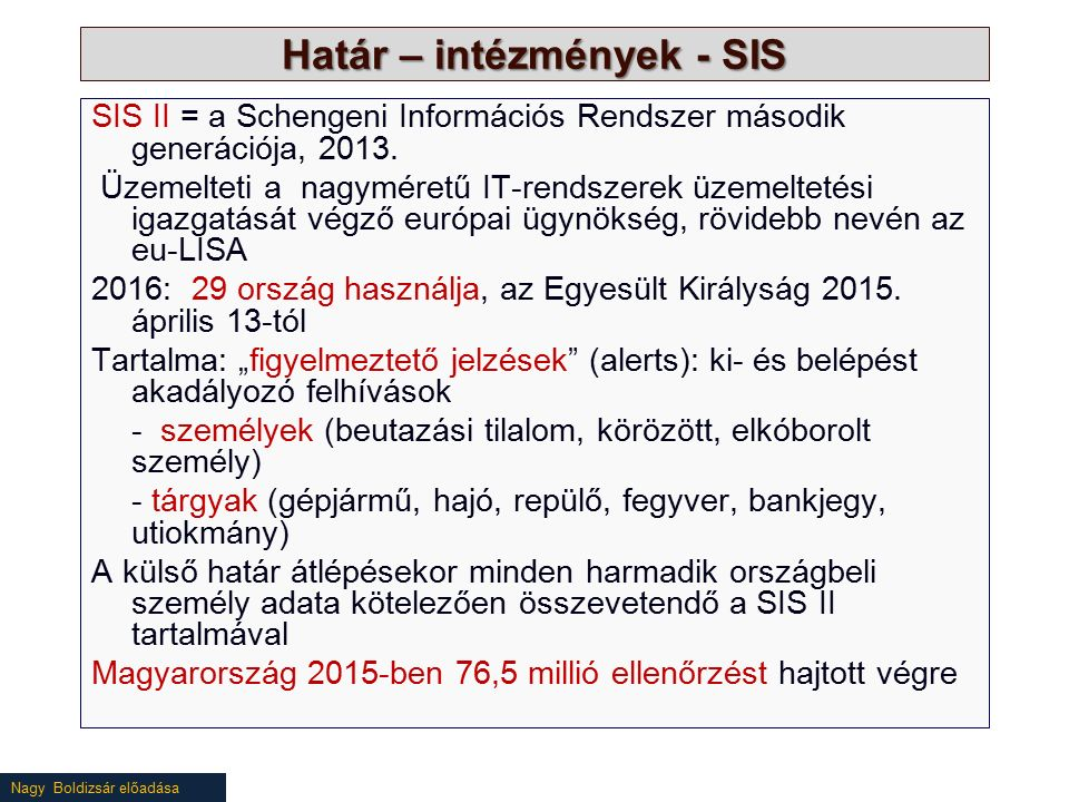 Nagy Boldizsár előadása Határ – intézmények - SIS SIS II = a Schengeni Információs Rendszer második generációja, 2013. Üzemelteti a nagyméretű IT-rend