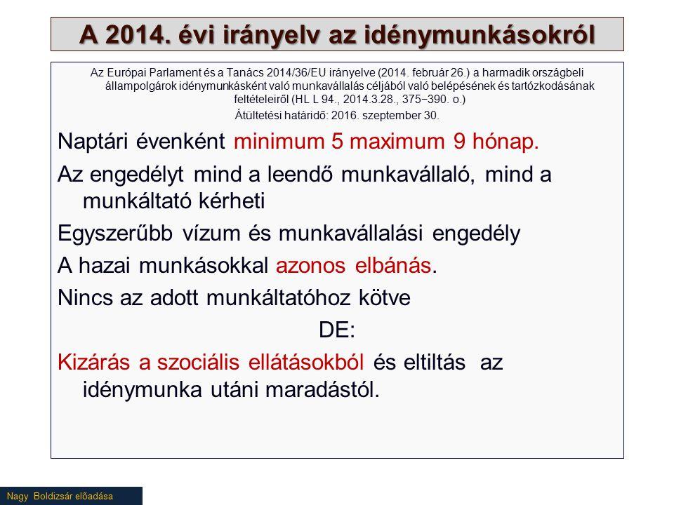 Nagy Boldizsár előadása A 2014. évi irányelv az idénymunkásokról Az Európai Parlament és a Tanács 2014/36/EU irányelve (2014. február 26.) a harmadik